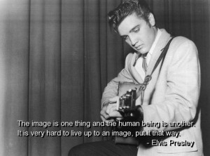 Elvis presley, quotes, sayings, image, human being, live
