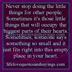 doing the little things for other people sometimes it s those little ...