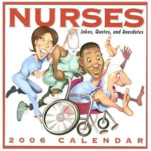 Cal 2006-Nurses: Jokes, Quotes, and Anecdotes 2006 Day to Day Calendar ...