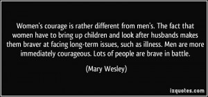 Women's courage is rather different from men's. The fact that women ...