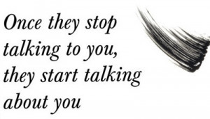 ... Stop Talking to You,They Start Talking about You ~ Friendship Quote
