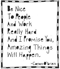 Be Nice to people and Work Hard