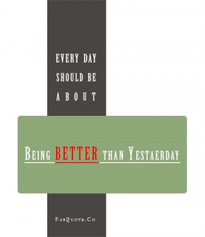Better than yesterday Quote