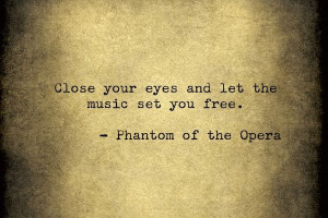 The phantom of the opera - close your eyes and the music set you free