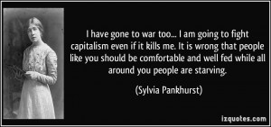 ... well fed while all around you people are starving. - Sylvia Pankhurst