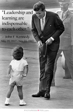 Leadership Quotes Learning Quotes John F Kennedy Quotes