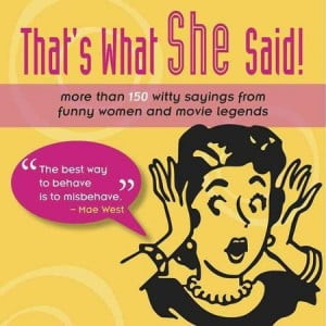 That's What She Said!: More Than 150 Witty Sayings from Funny Women ...