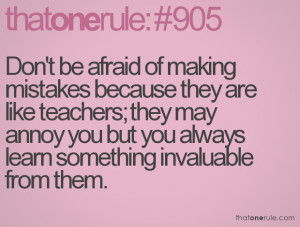 Don't Be Afraid Of Making Mistakes Because They Are Like Teachers ...