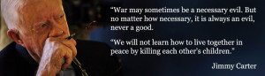 War may sometimes be a necessary evil. But it is always an evil ...