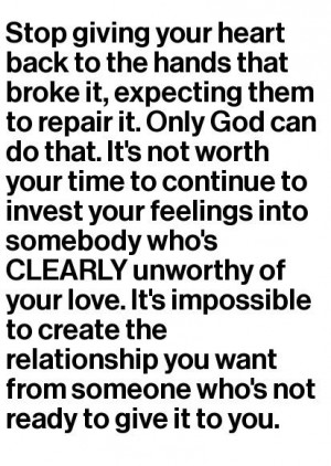 God can do that. It's not worth your time to continue to invest your ...