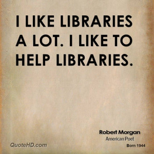 like libraries a lot. I like to help libraries.
