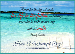 ... Wonderful day, live life to the fullest quotes, good morning quotes