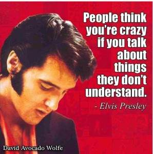 quote People think you're crazy if you talk about thiings they don ...