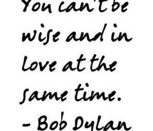 Bob Dylan Wise and Love Quote Images, Graphics & Pictures - Facebook