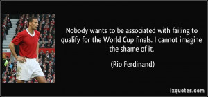 Nobody wants to be associated with failing to qualify for the World ...