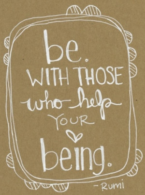 Be. With those who help your being.