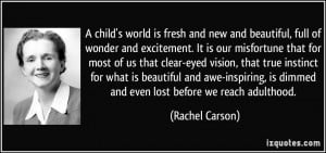 child's world is fresh and new and beautiful, full of wonder and ...
