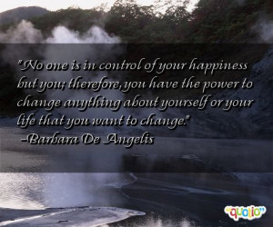 No one is in control of your happiness but you; therefore, you have ...