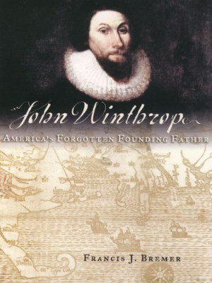 John Winthrop:America's Forgotten Founding Father by Francis J. Bremer ...