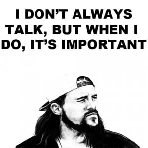 Silent Bob is my role model!!