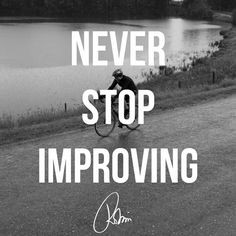never stop improving more life quotes improvements never stop ...