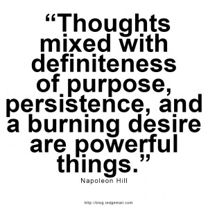 mixed with definiteness of purpose, persistence, and a burning ...