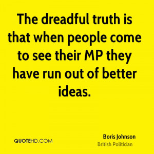 The dreadful truth is that when people come to see their MP they have ...