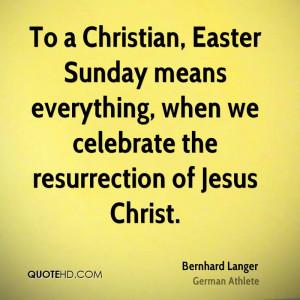 ... When We Celebrate The Resurrection Of Jesus Christ. - Bernhard Langer