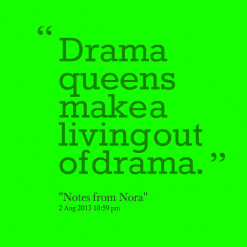 thumbnail of quotes Drama queens make a living out of drama.