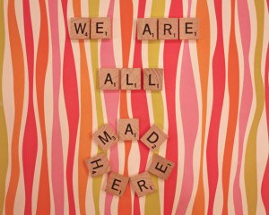 Cheshire Cat Quote Print - We Are All Mad Here Scrabble wall art Alice ...