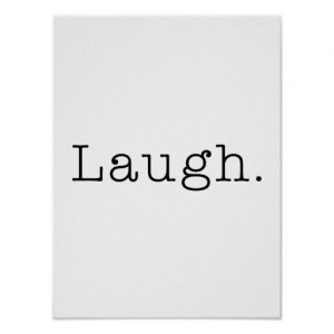 Laugh. Black And White Laugh Quote Template Posters