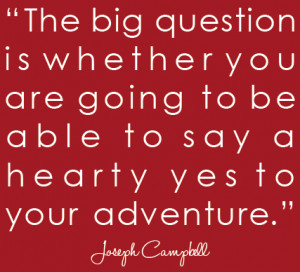joseph campbell quote. big question is whether you are going to say ...