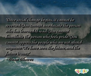 Once social change begins, it cannot be reversed. You cannot uneducate ...