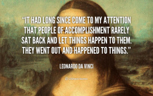 ... to them. They went out and happened to things. - Leonardo da Vinci
