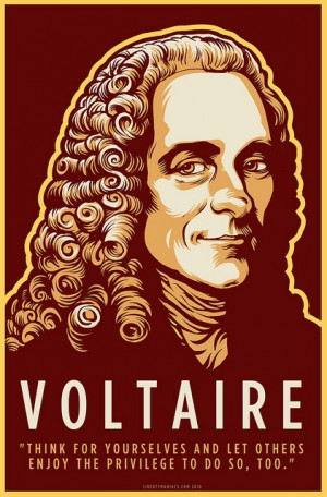Voltaire: Think for yourselves, and let others enjoy the privilege to ...