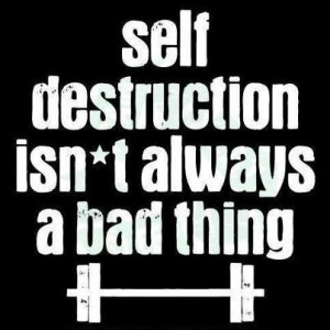 Self destruction gym quotes