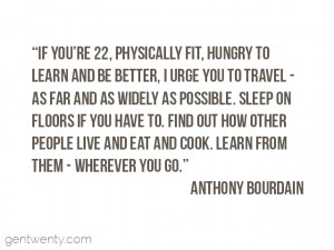 ... travel quote by Anthony Bourdain. In case you haven't, he said