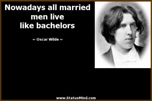 Nowadays all married men live like bachelors - Oscar Wilde Quotes ...