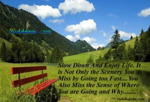 Slow Down And Enjoy Life. It is Not Only the Scenery You Miss by Going ...