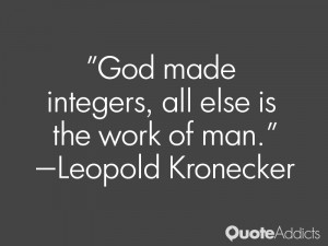 leopold kronecker quotes god made integers all else is the work of man ...