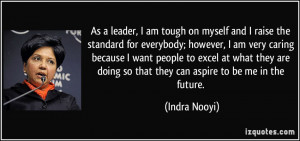 As a leader, I am tough on myself and I raise the standard for ...