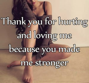 for hurting and loving me because you made me stronger