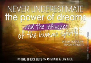 ... underestimate the power of dreams and the influence of the human