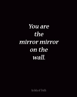 You-are-the-mirror-mirror-on-the-wall.-8x10.jpg