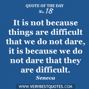 Motivational quote of the day - It is not because things are difficult ...