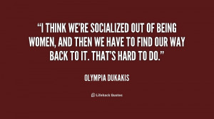 quote-Olympia-Dukakis-i-think-were-socialized-out-of-being-156761_1 ...