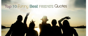 Top 10 Funny Best Friends Quotes And Sayings