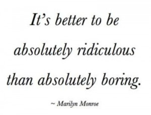 better than being boring.