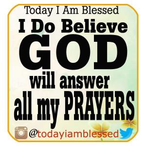 God will answer all my prayers. AMEN.