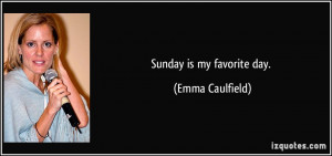 Sunday is my favorite day. - Emma Caulfield